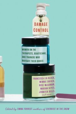 Damage Control: Women on the Therapists, Beauticians, and Trainers Who Navigate Their Bodies