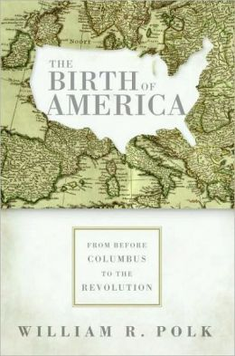 Birth of America: From Before Columbus to the Revolution