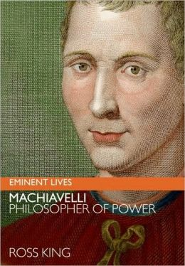 Machiavelli: Philosopher of Power (Eminent Lives Series)