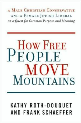 How Free People Move Mountains: A Male Christian Conservative and a Female Jewish Liberal on a Quest for Common Purpose and Meaning