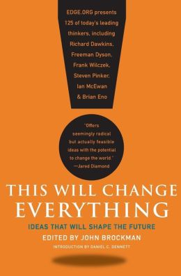 This Will Change Everything: Ideas That Will Shape the Future