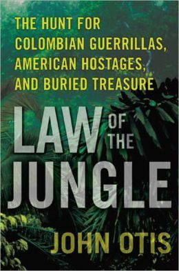 Law of the Jungle: The Hunt for Colombian Guerrillas, American Hostages, and Buried Treasure
