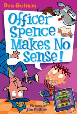 Officer Spence Makes No Sense! (My Weird School Daze Series #5)
