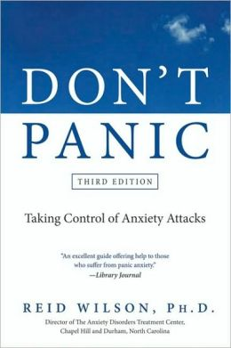Don't Panic: Taking Control of Anxiety Attacks, Third Edition