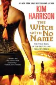 Book Cover Image. Title: The Witch with No Name (Hollows Series #13), Author: Kim Harrison