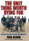 Book Cover Image. Title: The Only Thing Worth Dying For, Author: Eric Blehm