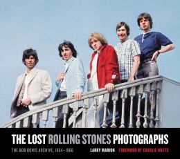 The Lost Rolling Stones Photographs: The Bob Bonis Archive, 1964-1966