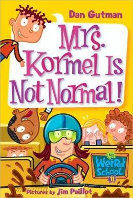 Mrs. Kormel Is Not Normal! (My Weird School Series #11)