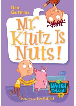 Mr. Klutz Is Nuts! (My Weird School Series #2)