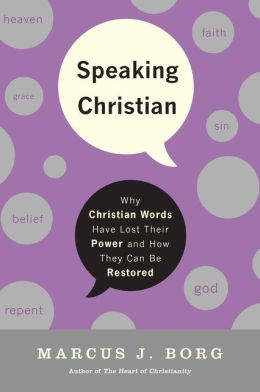 Speaking Christian: Why Christian Words Have Lost Their Meaning and Power