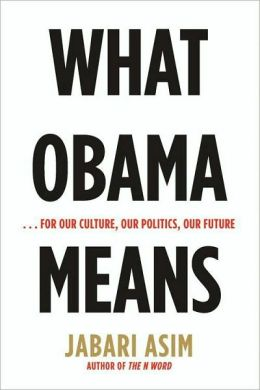 What Obama Means:...For Our Culture, Our Politics, Our Future