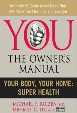 You, the Owner's Manual: Your Body, Your Home: Super Health (Excerpt)