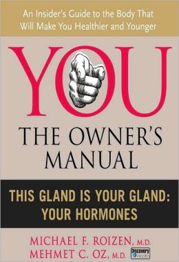 You, the Owner's Manual: This Gland is Your Gland: Your Hormones (Excerpt)