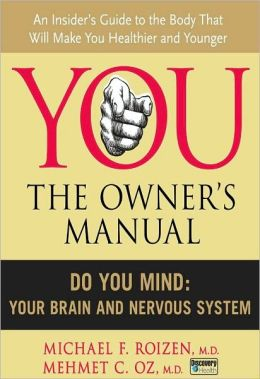You, the Owner's Manual: Do You Mind: Your Brain and Nervous System (Excerpt)