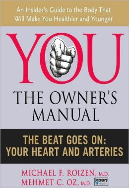 You, the Owner's Manual: The Beat Goes On: Your Heart and Arteries (Excerpt)