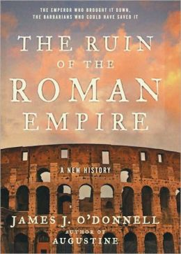 The Ruin of the Roman Empire: A New History