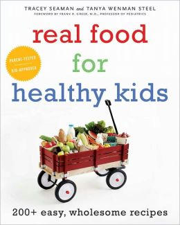 Real Food for Healthy Kids: 200+ Easy, Wholesome Recipes (PagePerfect NOOK Book)