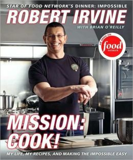 Mission: Cook!: From the Royal Family to the White House to Television: My Life and Favorite Recipes