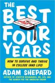 Book Cover Image. Title: The Best Four Years:  How to Survive and Thrive in College (and Life), Author: Adam Shepard