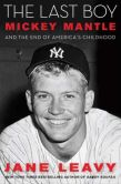 Book Cover Image. Title: The Last Boy:  Mickey Mantle and the End of America's Childhood, Author: Jane Leavy