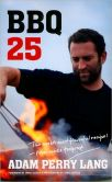 Book Cover Image. Title: BBQ 25, Author: Adam Perry Lang