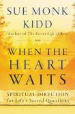 Book Cover Image. Title: When the Heart Waits:  Spiritual Direction for Life's Sacred Questions, Author: Sue Monk Kidd