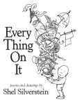 Book Cover Image. Title: Every Thing On It, Author: Shel Silverstein