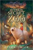 Book Cover Image. Title: The Secret Zoo (The Secret Zoo Series #1), Author: Bryan Chick