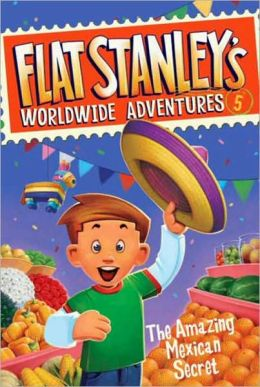 The Amazing Mexican Secret (Flat Stanley's Worldwide Adventures Series #5)