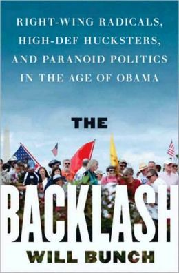 The Backlash: Right-Wing Radicals, High-Def Hucksters, and Paranoid Politics in the Age of Obama
