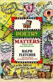 Book Cover Image. Title: Poetry Matters:  Writing a Poem from the Inside Out, Author: Ralph Fletcher