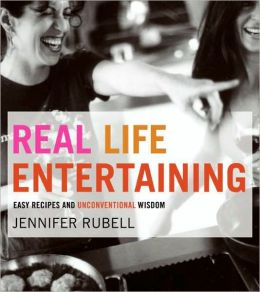 Real Life Entertaining: Easy Recipes and Unconventional Wisdom (PagePerfect NOOK Book)