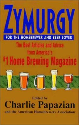 Zymurgy: The Best Articles and Advice from America's #1 Home Brewing Magazine