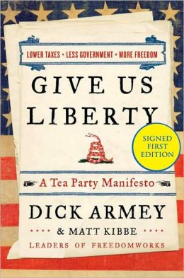 Give Us Liberty: A Tea Party Manifesto (Signed Edition)