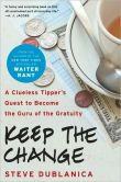 Book Cover Image. Title: Keep the Change:  A Clueless Tipper's Quest to Become the Guru of the Gratuity, Author: Steve Dublanica