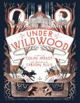 Book Cover Image. Title: Under Wildwood:  The Wildwood Chronicles, Book II, Author: Colin Meloy