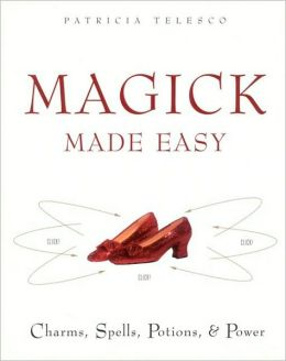 Magick Made Easy: Charms, Spells, Potions, and Power