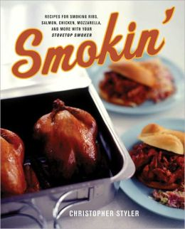 Smokin': Recipes for Smoking Ribs, Salmon, Chicken, Mozzarella and More with Your Stovetop Smoker (PagePerfect NOOK Book)