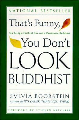 That's Funny, You Don't Look Buddhist: On Being A Faithful Jew and a Passionate