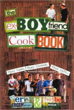 Ex-Boyfriend Cookbook: They Came, They Cooked, They Left (But We Ended up with Some Great Recipes)