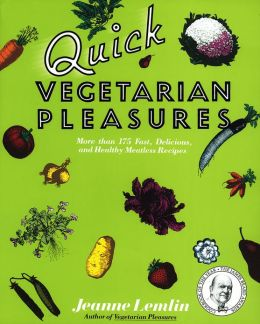 Quick Vegetarian Pleasures: More than 175 Fast, Delicious, and Healty Meatless Recipes