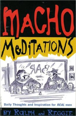 Macho Meditations: Daily Thoughts and Inspiration for Real Men