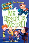 Book Cover Image. Title: Ms. Beard Is Weird! (My Weirder School Series #5), Author: Dan Gutman