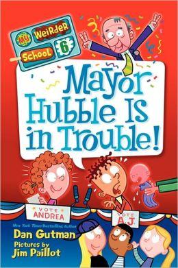 Mayor Hubble Is in Trouble! (My Weirder School Series #6)
