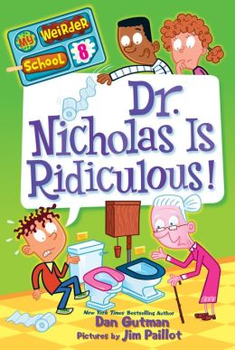 Dr. Nicholas Is Ridiculous! (My Weirder School Series #8)