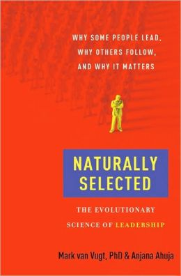 Naturally Selected: The Evolutionary Science of Leadership