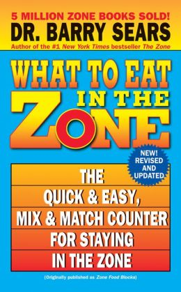 What to Eat in the Zone: The Quick and Easy, Mix and Match Counter for Staying in the Zone