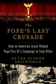 Book Cover Image. Title: The Pope's Last Crusade:  How an American Jesuit Helped Pope Pius XI's Campaign to Stop Hitler, Author: Peter Eisner