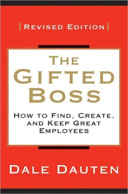 The Gifted Boss Revised Edition: How to Find, Create, and Keep Great Employees