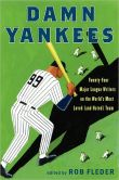Book Cover Image. Title: Damn Yankees:  Twenty-Four Major League Writers on the World's Most Loved (and Hated) Team, Author: Rob Fleder